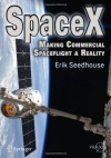 SpaceX: Making Commercial Spaceflight a Reality - Erik Seedhouse