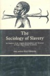 The Sociology of Slavery: An Analysis of the Origins, Development, and Structure of Negro Slave Society in Jamaica (Studies in society) - Orlando Patterson