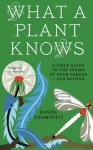 What a Plant Knows: A Field Guide to the Senses of Your Garden - And Beyond. Daniel Chamovitz - Daniel Chamovitz
