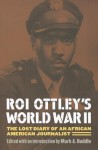 Roi Ottley's World War II: The Lost Diary of an African American Journalist - Roi Ottley, Mark A. Huddle