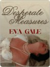 Desperate Measures - Eva Gale