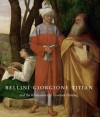 Bellini, Giorgione, Titian, and the Renaissance of Venetian Painting - David Alan Brown, Salvatore Settis, Sylvia Ferino-Pagden, Peter Humfrey, Elizabeth Walmsley