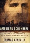 American Scoundrel: The Life of the Notorious Civil War General Dan Sickles - Thomas Keneally