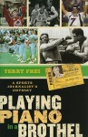 Playing Piano in a Brothel: A Sports Journalist's Odyssey - Terry Frei