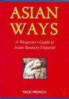 Asian Ways: A Westerner's Guide to Asian Business Etiquette - Nick Freeth