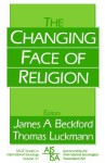 The Changing Face of Religion - James A. Beckford, Thomas Luckmann