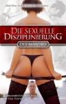 Die sexuelle Disziplinierung des Mannes: Der Weg zur perfekten Domina (Überarbeitete Neuauflage) (German Edition) - Kim Powers