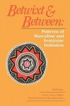 Betwixt and Between: Patterns of Masculine and Feminine Initiation - Steven Foster
