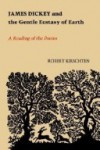 James Dickey and the Gentle Ecstasy of Earth: A Reading of the Poems - Robert Kirschten