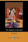 The Shadow of the East (Dodo Press) - E.M. Hull