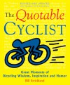 The Quotable Cyclist: Great Moments of Bicycling Wisdom, Inspiration and Humor - Bill Strickland