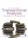 An Introduction to Transactional Analysis: Helping People Change - Phil Lapworth, Charlotte Sills