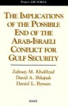 The Implications of the Possible End of the Arab-Israeli Conflict to Gulf Security - Zalmay M. Khalilzad, David A. Shlapak, Daniel L. Byman
