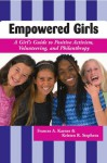 Empowered Girls: A Girl's Guide to Positive Activism, Volunteering, and Philanthropy - Frances A. Karnes, Kristen R. Stephens