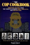 The Cop Cookbook: Arresting Recipes from the World's Favorite Cops, Good Guys, and Private Eyes - Greta Garner, Ken Beck, Jim Clark