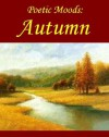 Poetic Moods: Autumn - Emily Dickinson, William Wordsworth, James Whitcomb Riley, Henry Wadsworth Longfellow, John Keats