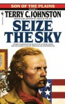 Seize the Sky - Terry C. Johnston