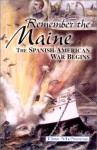 Remember the Maine!: The Spanish-American War Begins - Tim McNeese