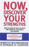 Now, Discover Your Strengths: How To Develop Your Talents And Those Of The People You Manage - Marcus Buckingham, Donald O. Clifton