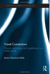 Travel Connections: Tourism, Technology and Togetherness in a Mobile World (International Library of Sociology) - Jennie Germann Molz