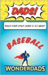 Dads, Teach Your Child (Ages 2-6) about Baseball - T.J. May, WonderDads