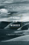I Asked For Wonder: A Spiritual Anthology - Abraham Joshua Heschel, Samuel H. Dresner
