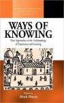 Ways of Knowing: New Approaches in the Anthropology of Knowledge and Learning - Mark Harris