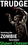 Trudge: Surviving the Zombie Apocalypse - Shawn Chesser