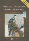 Baree: The Wolf Dog, with eBook: The Wolf Dog - James Oliver Curwood, Patrick Lawlor