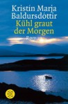 Kühl graut der Morgen - Kristín Marja Baldursdóttir, Coletta Bürling