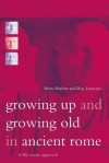 Growing Up and Growing Old in Ancient Rome: A Life Course Approach - Mary Harlow