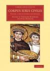 Corpus Iuris Civilis - Theodor Mommsen, Paul Krueger