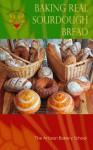 Baking Real Sourdough Bread - The Artisan Bakery School, Dragan Matijevic, Penny Williams