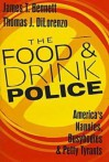 The Food and Drink Police: America's Nannies, Busybodies, and Petty Tyrants - James Bennett, Thomas J. DiLorenzo
