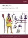 Ironsides: English Cavalry 1588-1688 - John Tincey, Graham Turner