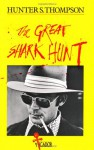 The Great Shark Hunt: Strange Tales from a Strange Time - Hunter S. Thompson