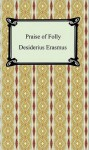 Praise of Folly - Desiderius Erasmus