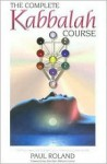 The Complete Kabbalah Course: Practical Exercises to Reach Your Inner and Upper Worlds - Paul Roland