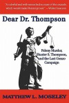 Dear Dr. Thompson: Felony Murder, Hunter S. Thompson and the Last Gonzo Campaign - Matthew L. Moseley