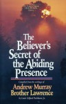 The Believer's Secret of the Abiding Presence - Andrew Murray, Louis Gifford Parkhurst Jr.
