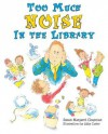 Too Much Noise in the Library - Susan Margaret Chapman, Abby Carter
