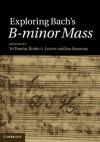 Exploring Bach's B-minor Mass - Yo Tomita, Robin A. Leaver, Jan Smaczny
