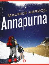 Annapurna: The First Conquest of an 8,000-Meter Peak - Maurice Herzog, Nea Morin, Janet Adam Smith