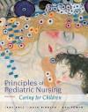 Principles of Pediatric Nursing: Caring for Children - Jane W. Ball, Ruth C. McGillis Bindler, Kay J. Cowen