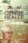 The Art of the Gentle Healer: A Simple Story of Love, Devotion and Courage - Peter Wright