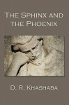 The Sphinx and the Phoenix - D. Khashaba