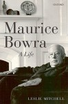 Maurice Bowra: A Life - L.G. Mitchell