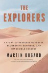 The Explorers: A Story of Fearless Outcasts, Blundering Geniuses, and Impossible Success - Martin Dugard