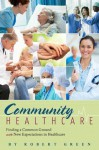 Community Healthcare: Finding a Common Ground with New Expectations in Healthcare - Robert Green