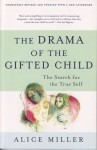 The Drama of the Gifted Child: The Search for the True Self - Alice Miller